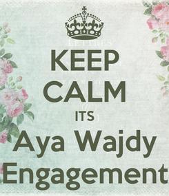 Poster: KEEP CALM ITS Aya Wajdy Engagement