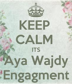Poster: KEEP  CALM  ITS Aya Wajdy Engagment