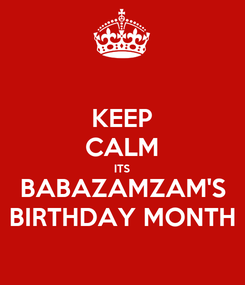 Poster: KEEP CALM ITS BABAZAMZAM'S BIRTHDAY MONTH
