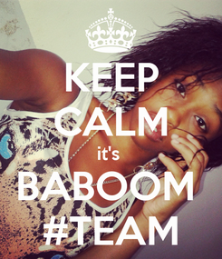 Poster: KEEP CALM it's  BABOOM  #TEAM