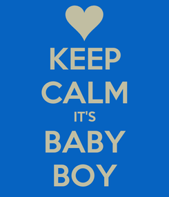 Poster: KEEP CALM IT'S BABY BOY