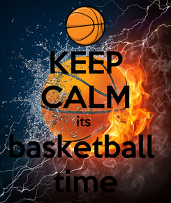 Poster: KEEP CALM its  basketball  time