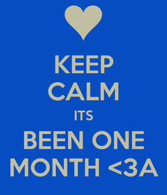 Poster: KEEP CALM ITS BEEN ONE MONTH <3A