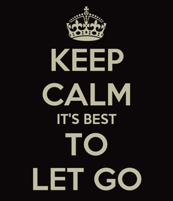 Poster: KEEP CALM IT'S BEST TO LET GO