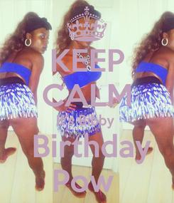 Poster: KEEP CALM It's Bibby   Birthday Pow