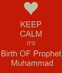 Poster: KEEP CALM IT'S Birth OF Prophet  Muhammad