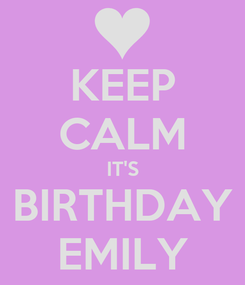 Poster: KEEP CALM IT'S BIRTHDAY EMILY