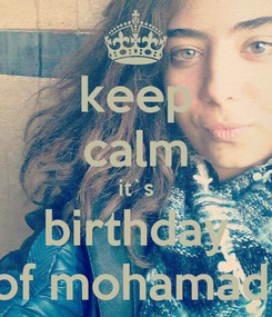 Poster: keep calm it`s birthday of mohamad