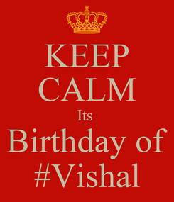 Poster: KEEP CALM Its  Birthday of #Vishal
