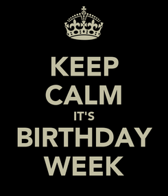 Poster: KEEP CALM IT'S BIRTHDAY WEEK