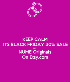 Poster: KEEP CALM ITS BLACK FRIDAY 30% SALE BY NUME Originals On Etsy.com