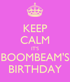 Poster: KEEP CALM IT'S BOOMBEAM'S BIRTHDAY