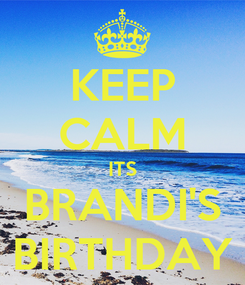 Poster: KEEP CALM ITS BRANDI'S BIRTHDAY