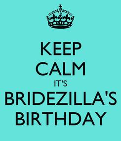 Poster: KEEP CALM IT'S BRIDEZILLA'S BIRTHDAY