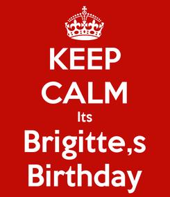 Poster: KEEP CALM Its Brigitte,s Birthday