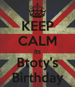 Poster: KEEP CALM Its Btoty's Birthday