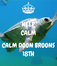 Poster: KEEP CALM ITS CALM DOON BROONS 18TH