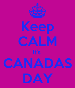 Poster: Keep CALM It's  CANADAS DAY