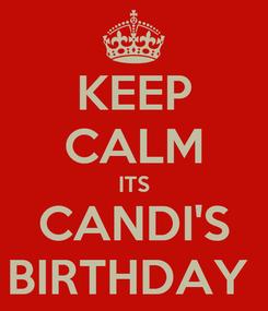 Poster: KEEP CALM ITS CANDI'S BIRTHDAY