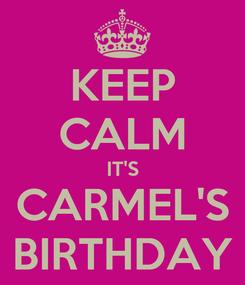 Poster: KEEP CALM IT'S CARMEL'S BIRTHDAY