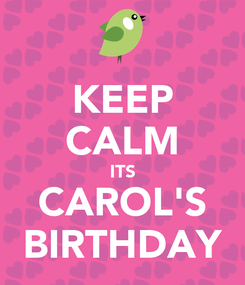 Poster: KEEP CALM ITS CAROL'S BIRTHDAY