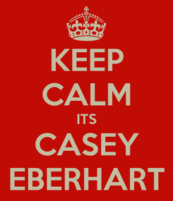 Poster: KEEP CALM ITS CASEY EBERHART