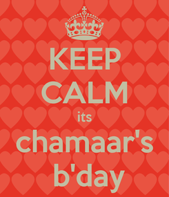 Poster: KEEP CALM its chamaar's  b'day