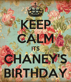 Poster: KEEP CALM ITS CHANEY'S BIRTHDAY