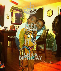 Poster: KEEP CALM IT'S CHRIS BIRTHDAY