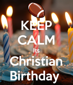 Poster: KEEP CALM Its Christian Birthday