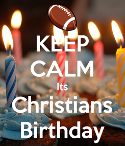 Poster: KEEP CALM Its Christians Birthday