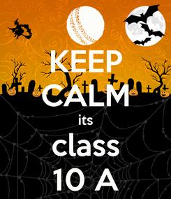 Poster: KEEP CALM its class 10 A