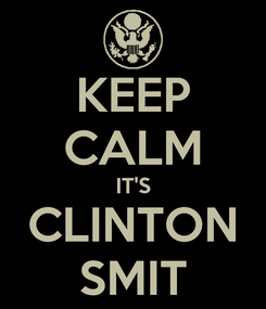 Poster: KEEP CALM IT'S CLINTON SMIT