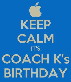 Poster: KEEP CALM IT'S COACH K's BIRTHDAY