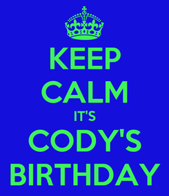 Poster: KEEP CALM IT'S CODY'S BIRTHDAY