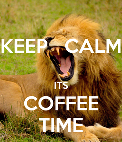 Poster: KEEP   CALM  ITS COFFEE TIME