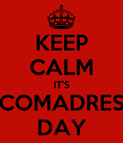 Poster: KEEP CALM IT'S COMADRES DAY