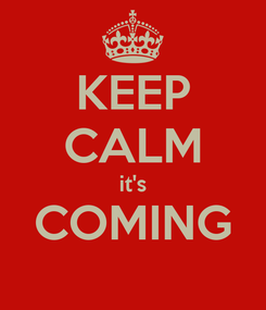 Poster: KEEP CALM it's COMING