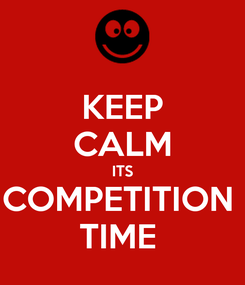 Poster: KEEP CALM ITS COMPETITION  TIME