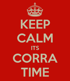 Poster: KEEP CALM ITS CORRA TIME