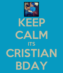 Poster: KEEP CALM ITS CRISTIAN BDAY