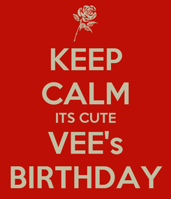Poster: KEEP CALM ITS CUTE VEE's BIRTHDAY