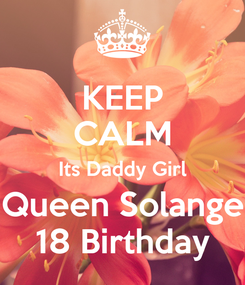 Poster: KEEP CALM Its Daddy Girl Queen Solange 18 Birthday