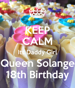 Poster: KEEP CALM Its Daddy Girl Queen Solange 18th Birthday