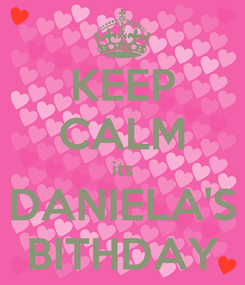 Poster: KEEP CALM its DANIELA'S BITHDAY