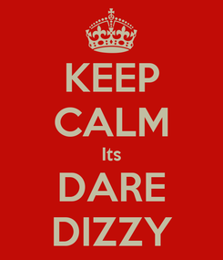 Poster: KEEP CALM Its DARE DIZZY