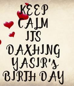 Poster: KEEP CALM ITS DAXHING  YASIR's BIRTH DAY