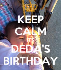 Poster: KEEP CALM ITS DEDA'S BIRTHDAY