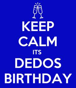 Poster: KEEP CALM ITS  DEDOS BIRTHDAY