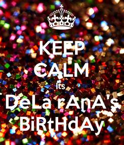 Poster: KEEP CALM Its  DeLa rAnA's BiRtHdAy
